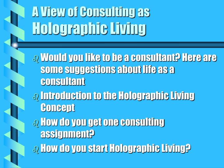 A view of consulting as holographic living