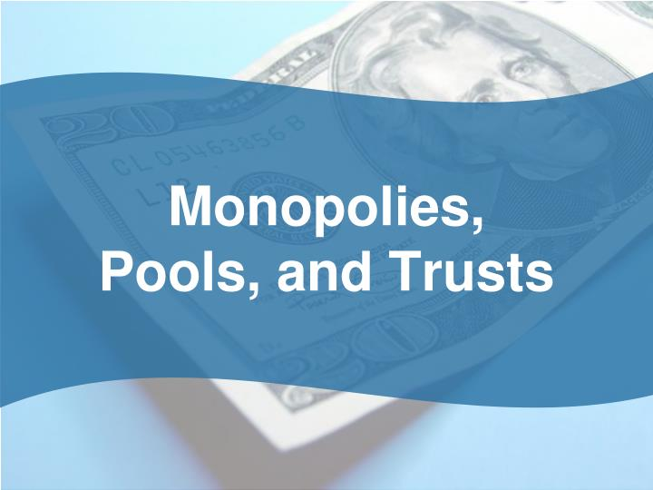 Monopolies pools and trusts
