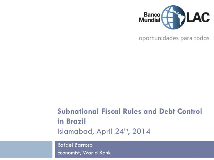 Subnational fiscal rules and debt control in brazil islamabad april 24 th 2014
