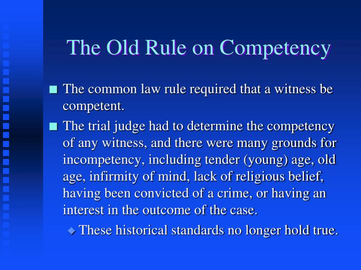 The old rule on competency