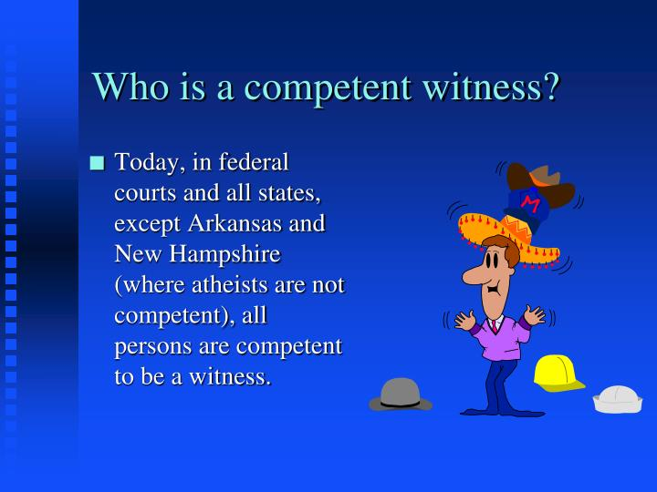 Who is a competent witness?