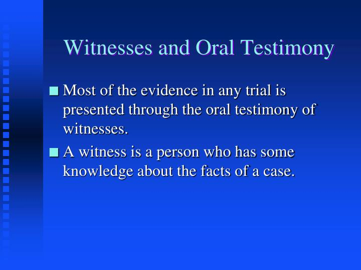 Witnesses and oral testimony