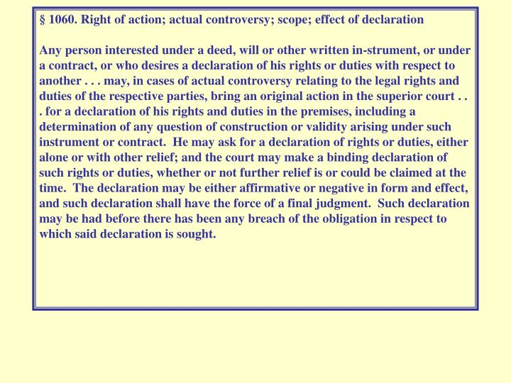 § 1060. Right of action; actual controversy; scope; effect of declaration