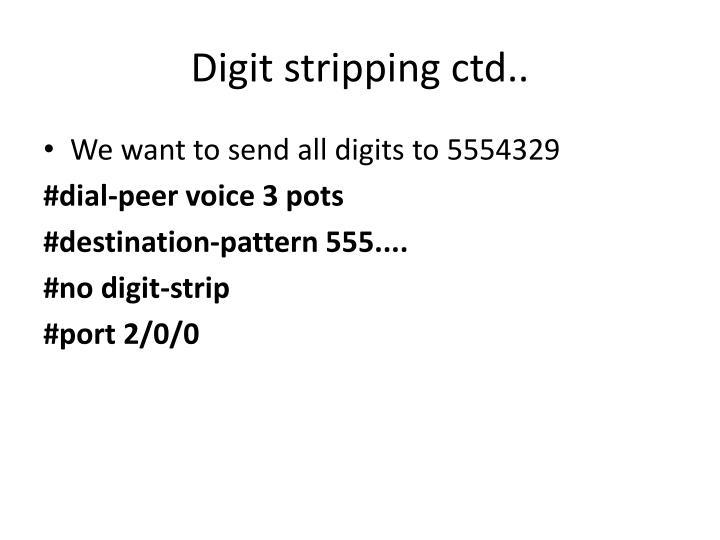 Digit stripping ctd..