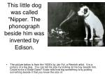 this little dog was called nipper the phonograph beside him was invented by edison