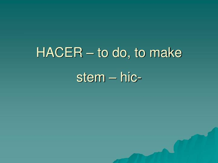HACER – to do, to make