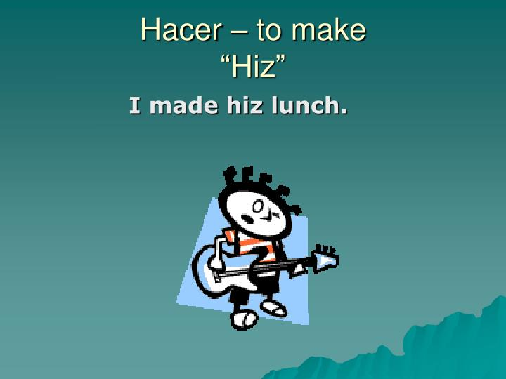 Hacer – to make
