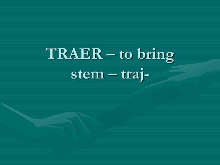 TRAER – to bring