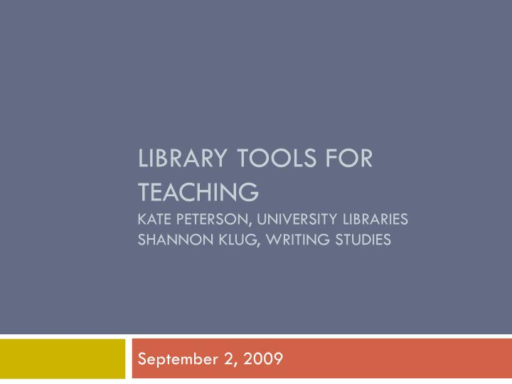 Library tools for teaching kate peterson university libraries shannon klug writing studies