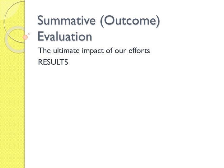 Summative (Outcome) Evaluation