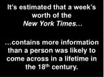 it s estimated that a week s worth of the new york times