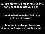 we are currently preparing students for jobs that do not yet exist