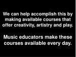 we can help accomplish this by making available courses that offer creativity artistry and play