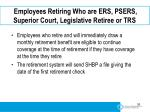 employees retiring who are ers psers superior court legislative retiree or trs