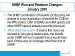 shbp plan and premium changes january 2010