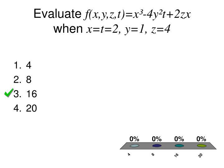 Evaluate f x y z t x 4y t 2zx when x t 2 y 1 z 4