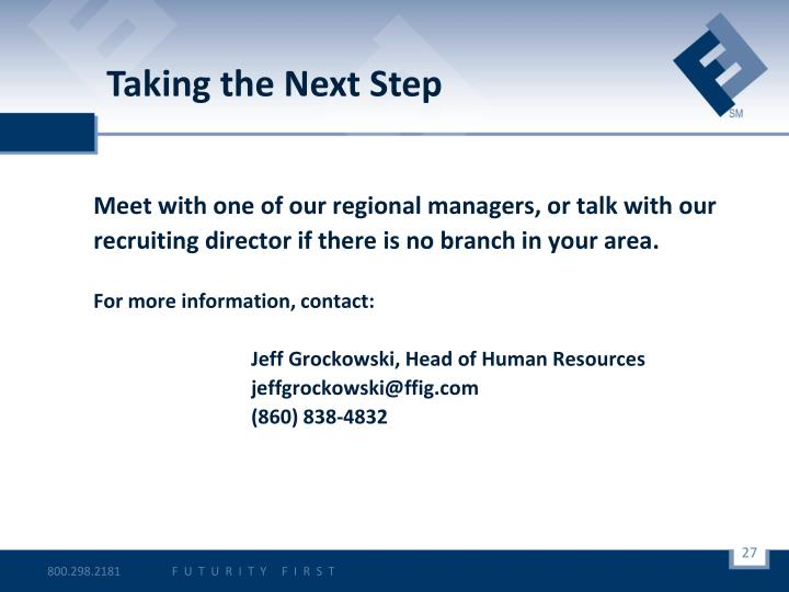 Meet with one of our regional managers, or talk with our recruiting director if there is no branch in your area.