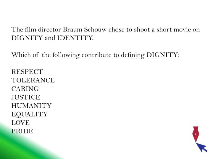 The film director Braum Schouw chose to shoot a short movie on DIGNITY and IDENTITY.