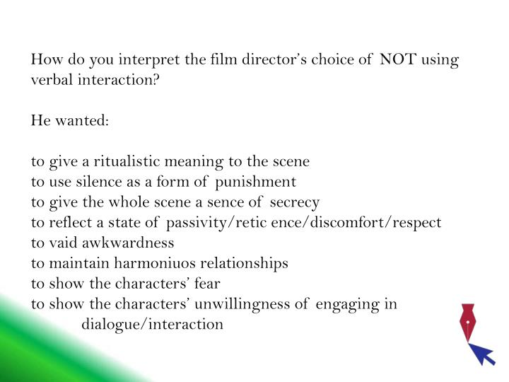 How do you interpret the film director's choice of NOT using verbal interaction?