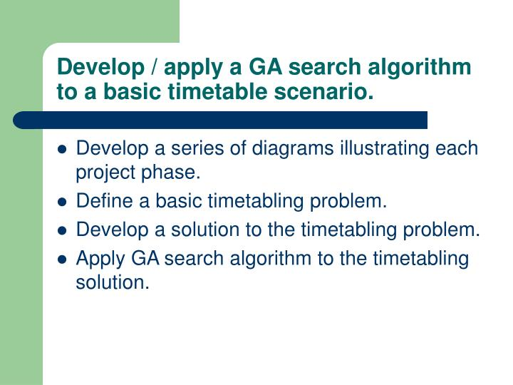 Develop apply a ga search algorithm to a basic timetable scenario