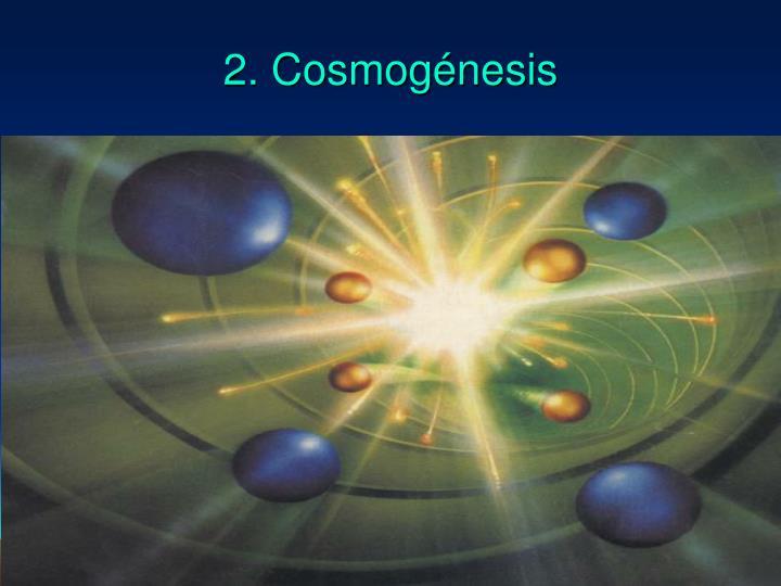 2. Cosmogénesis