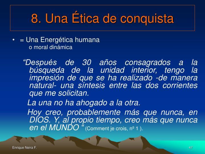 8. Una Ética de conquista