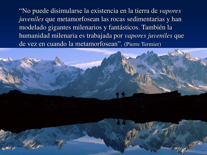 """""""No puede disimularse la existencia en la tierra de"""