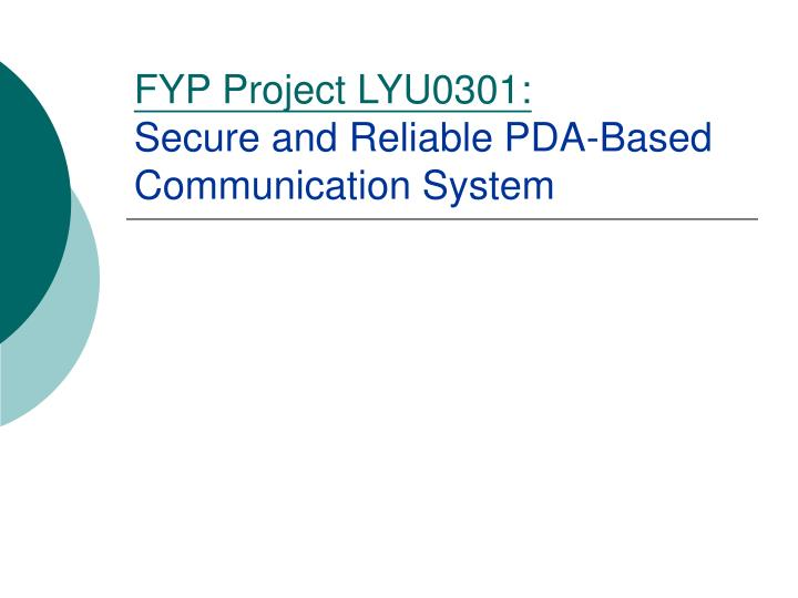 Fyp project lyu0301 secure and reliable pda based communication system