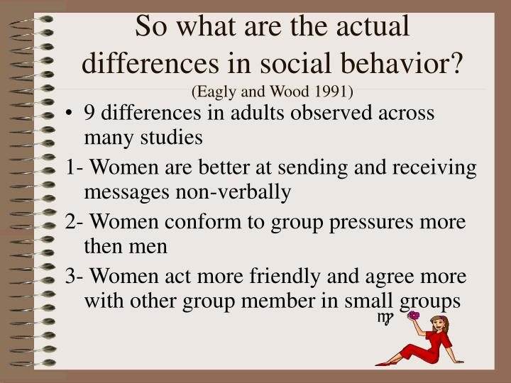 So what are the actual differences in social behavior?