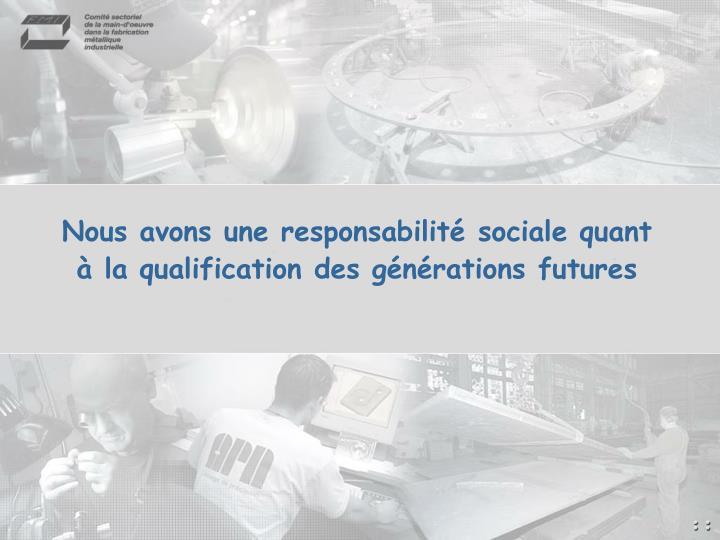 Nous avons une responsabilité sociale quant à la qualification des générations futures