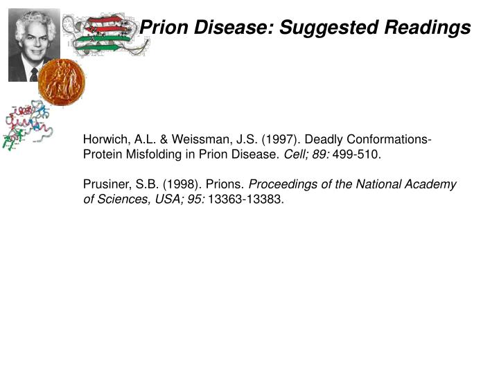 Horwich, A.L. & Weissman, J.S. (1997). Deadly Conformations- Protein Misfolding in Prion Disease.
