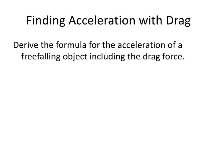 Finding Acceleration with Drag