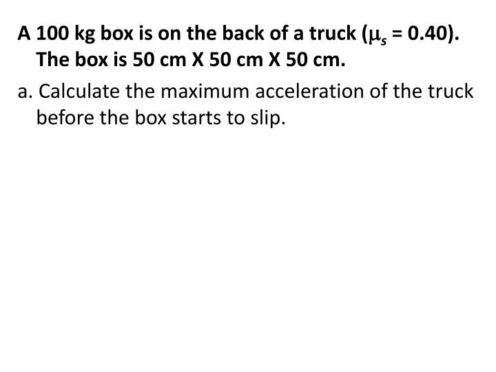 A 100 kg box is on the back of a truck (