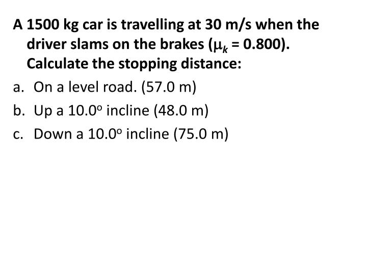 A 1500 kg car is travelling at 30 m/s when the driver slams on the brakes (