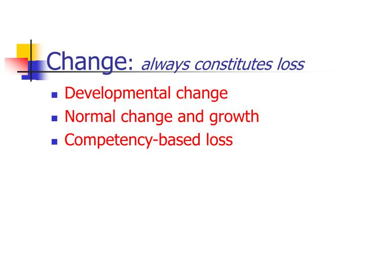Change always constitutes loss