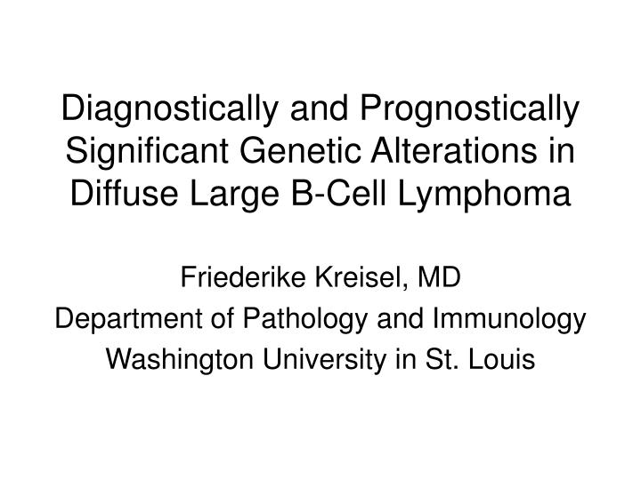 diagnostically and prognostically significant genetic alterations in diffuse large b cell lymphoma n.