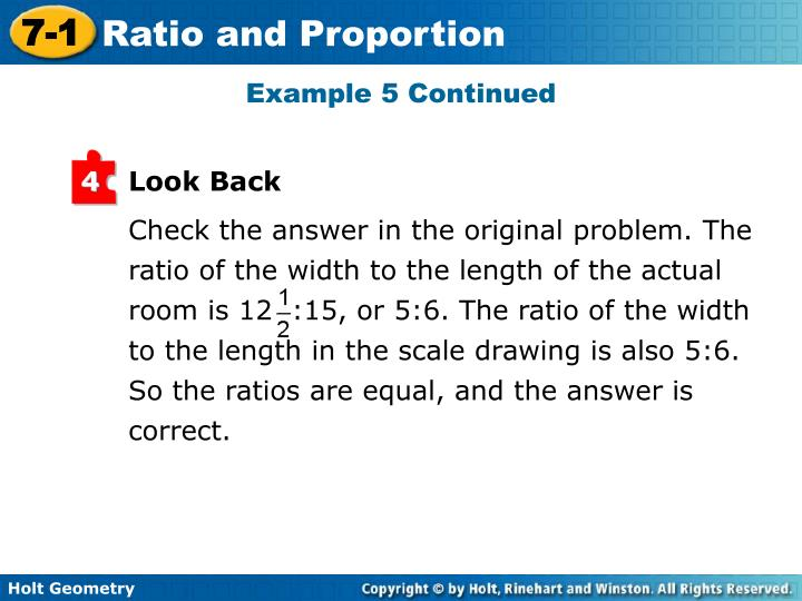 Check the answer in the original problem. The ratio of the width to the length of the actual room is 12  :15, or 5:6. The ratio of the width to the length in the scale drawing is also 5:6. So the ratios are equal, and the answer is correct.