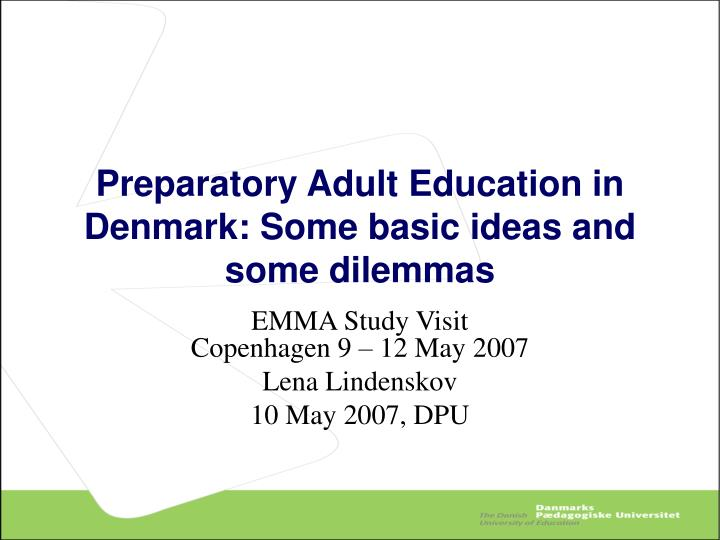 preparatory adult education in denmark some basic ideas and some dilemmas n.