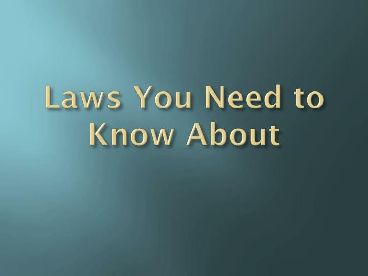 Laws You Need to Know About