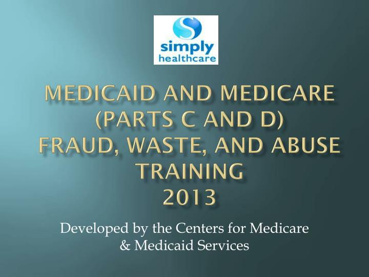 Medicaid and medicare parts c and d fraud waste and abuse training 2013