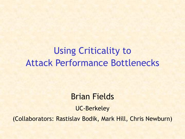 using criticality to attack performance bottlenecks