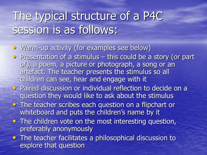 The typical structure of a P4C session is as follows: