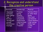 2 recognize and understand the creative person