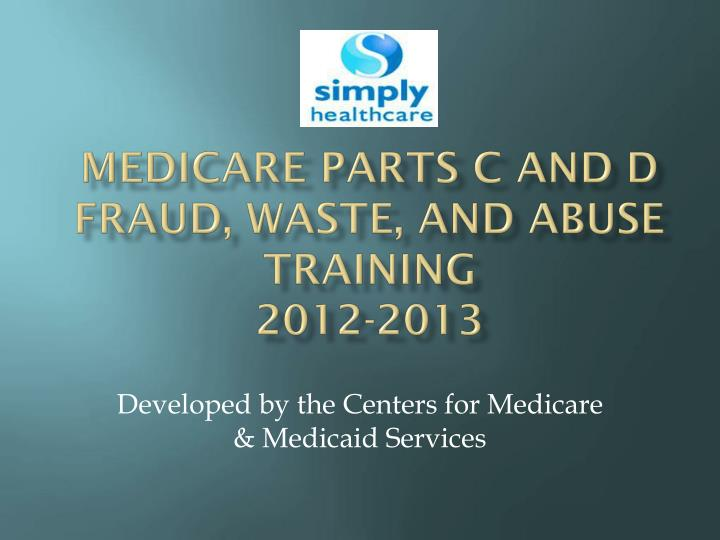 Medicare parts c and d fraud waste and abuse training 2012 2013