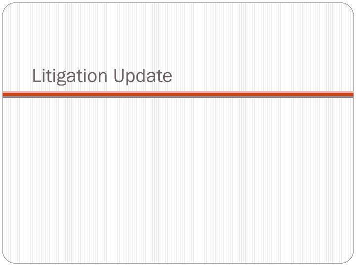 Litigation update