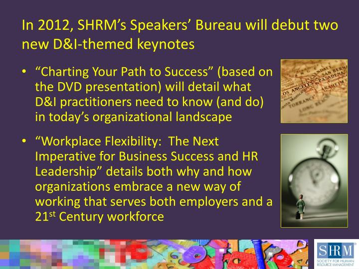 In 2012, SHRM's Speakers' Bureau will debut two new D&I-themed keynotes