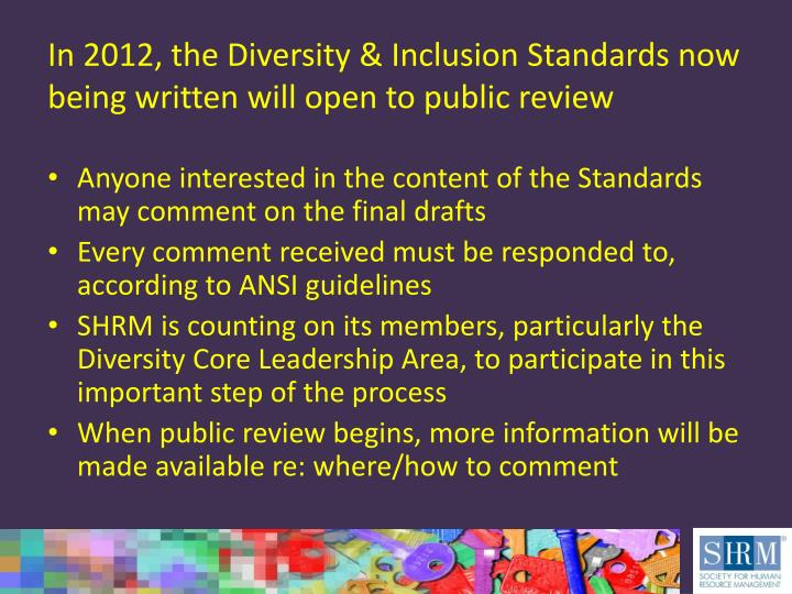 In 2012, the Diversity & Inclusion Standards now being written will open to public review
