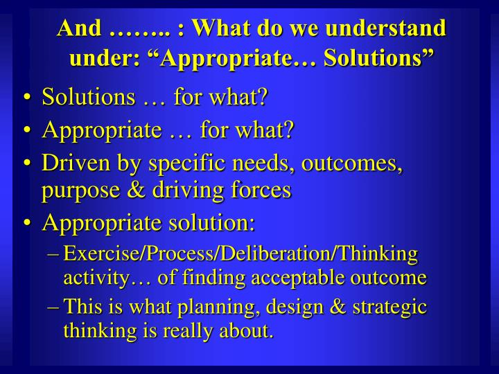 "And …….. : What do we understand under: ""Appropriate… Solutions"""