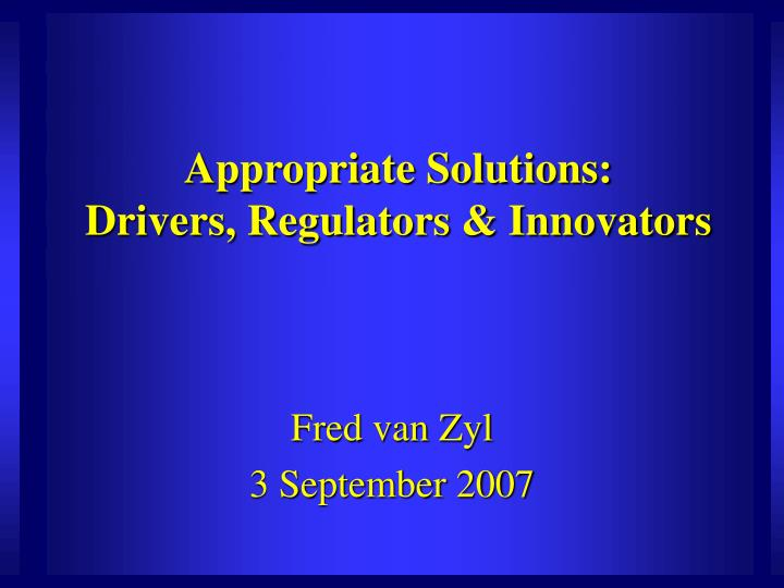 Appropriate solutions drivers regulators innovators