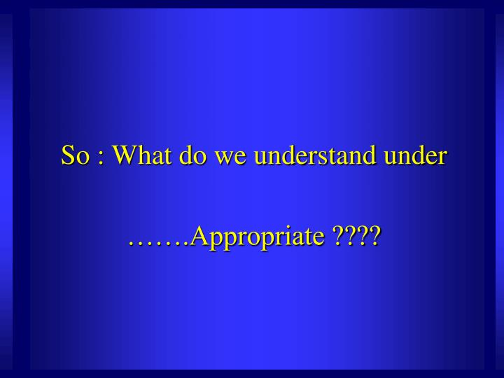 So : What do we understand under